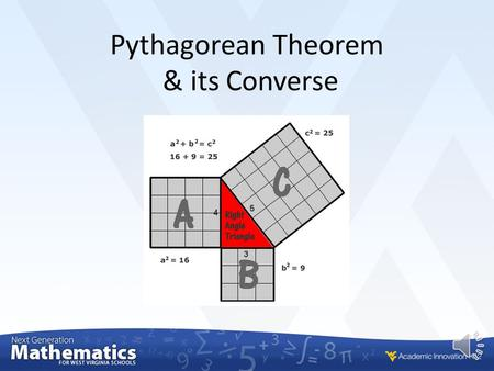 Pythagorean Theorem & its Converse 8 th Grade Math Standards M.8.G.6- Explain a proof of the Pythagorean Theorem and its converse. M.8.G.7 - Apply the.