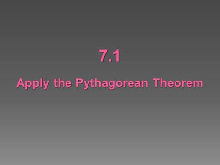 7.1 Apply the Pythagorean Theorem.  Use the Pythagorean Theorem  Recognize Pythagorean Triples.