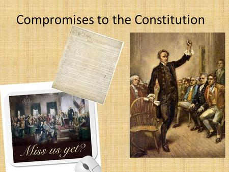 Compromises to the Constitution. Articles of Confederation 1 Legislature, no other parts of government.
