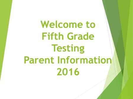 Welcome to Fifth Grade Testing Parent Information 2016.