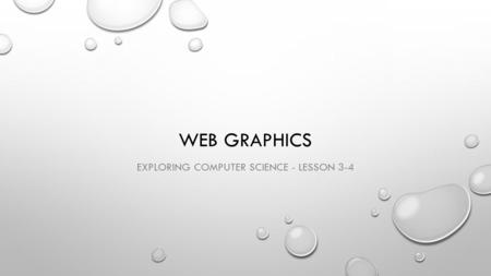 WEB GRAPHICS EXPLORING COMPUTER SCIENCE - LESSON 3-4.