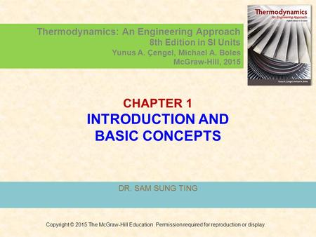 CHAPTER 1 INTRODUCTION AND BASIC CONCEPTS DR. SAM SUNG TING Copyright © 2015 The McGraw-Hill Education. Permission required for reproduction or display.