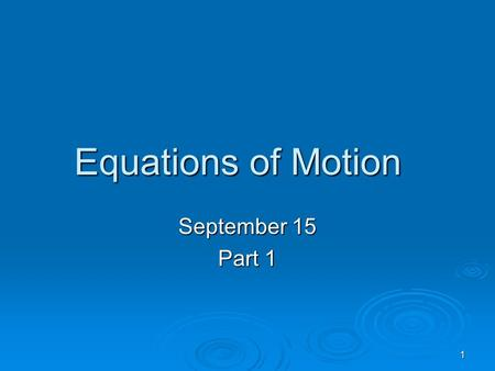 1 Equations of Motion September 15 Part 1. 2 3 Continuum Hypothesis  Assume that macroscopic behavior of fluid is same as if it were perfectly continuous.