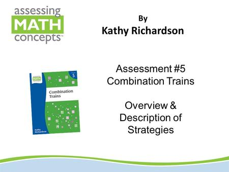 By Kathy Richardson Assessment #5 Combination Trains Overview & Description of Strategies.