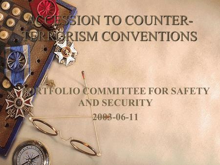 ACCESSION TO COUNTER- TERRORISM CONVENTIONS PORTFOLIO COMMITTEE FOR SAFETY AND SECURITY 2003-06-11.