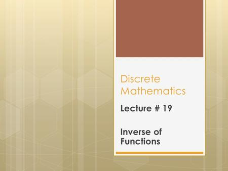 Discrete Mathematics Lecture # 19 Inverse of Functions.