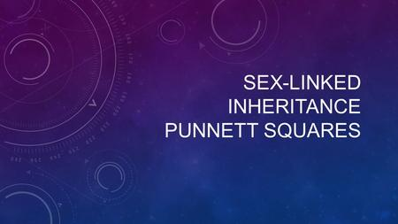 Sex-Linked inheritance Punnett squares