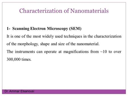Characterization of Nanomaterials 1- Scanning Electron Microscopy (SEM) It is one of the most widely used techniques in the characterization of the morphology,