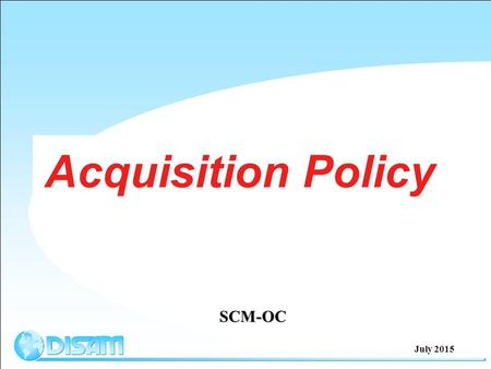 Acquisition Policy SCM-OC July 2015. Lesson Outline  US DOD Acquisition Policy and Authority  Acquisition Framework  USG, Foreign Government and Industry.
