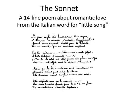 "The Sonnet A 14-line poem about romantic love From the Italian word for ""little song"""