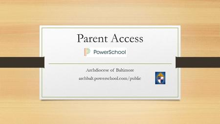 Parent Access Archdiocese of Baltimore archbalt.powerschool.com/public.