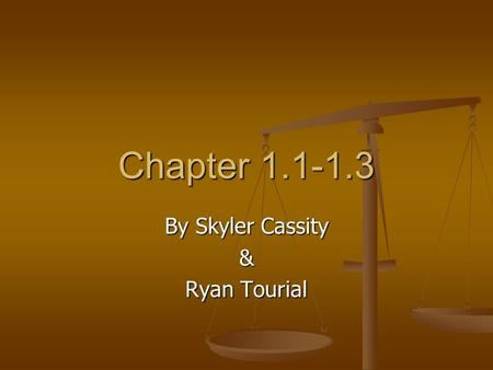 Chapter 1.1-1.3 By Skyler Cassity & Ryan Tourial.