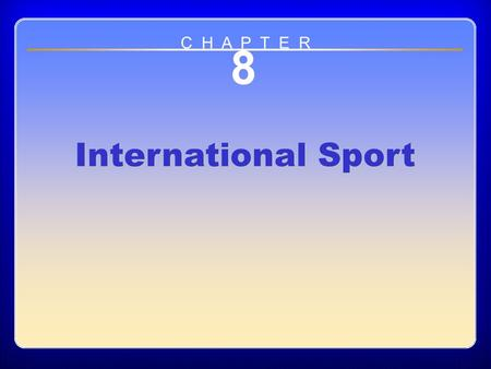 Chapter 8 International Sport 8 International Sport C H A P T E R.
