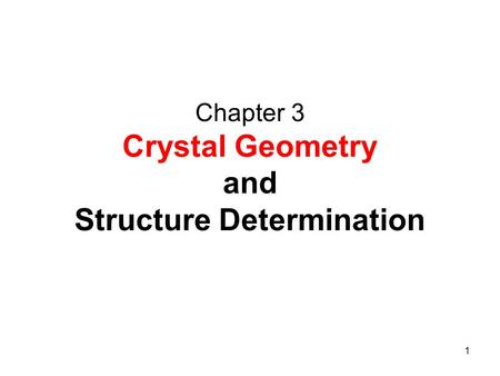 1 Chapter 3 Crystal Geometry and Structure Determination.
