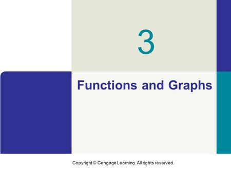 Copyright © Cengage Learning. All rights reserved. Functions and Graphs 3.