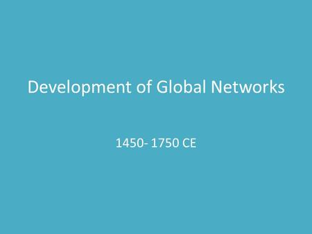 Development of Global Networks 1450- 1750 CE. European Exploration Expands Factors that led Europeans to cross the Atlantic to the Americas: 1. Advances.