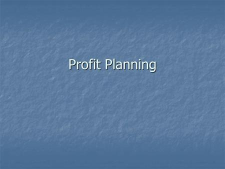Profit Planning. What is it? What is it? Why is it important? Why is it important? Financial changes occur constantly Financial changes occur constantly.