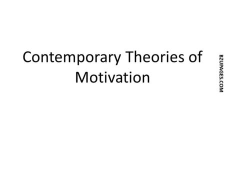 BZUPAGES.COM Contemporary Theories of Motivation.