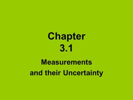 Chapter 3.1 Measurements and their Uncertainty. Using and expressing measurements Measurement = a quantity that has both a number and a unity **Measurements.