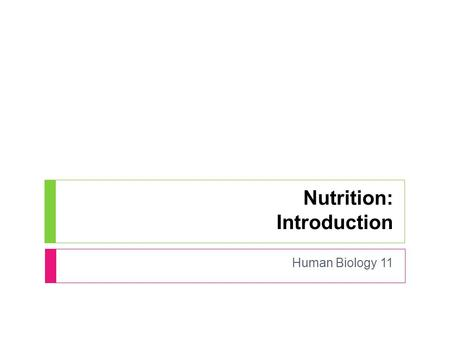 Nutrition: Introduction Human Biology 11. Nutrition  Obtaining the foods necessary for health and growth.  Humans must eat food to provide cells with.