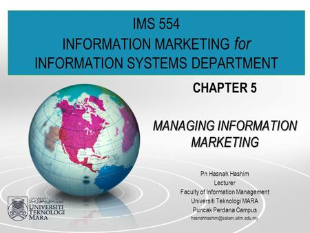 IMS 554 INFORMATION MARKETING for INFORMATION SYSTEMS DEPARTMENT CHAPTER 5 MANAGING INFORMATION MARKETING Pn Hasnah Hashim Lecturer Faculty of Information.