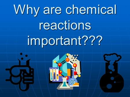 Why are chemical reactions important??? Chemical reactions allow living things (cells, animals, people, insects) to grow, develop, reproduce, and adapt.