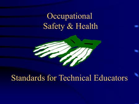 Standards for Technical Educators Occupational Safety & Health.
