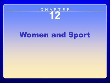 Chapter 12 Women and Sport 12 Women and Sport C H A P T E R.