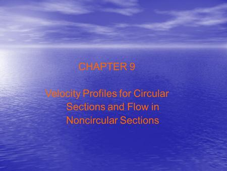 CHAPTER 9 Velocity Profiles for Circular Sections and Flow in Noncircular Sections.