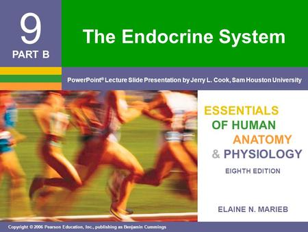 ELAINE N. MARIEB EIGHTH EDITION 9 Copyright © 2006 Pearson Education, Inc., publishing as Benjamin Cummings PowerPoint ® Lecture Slide Presentation by.