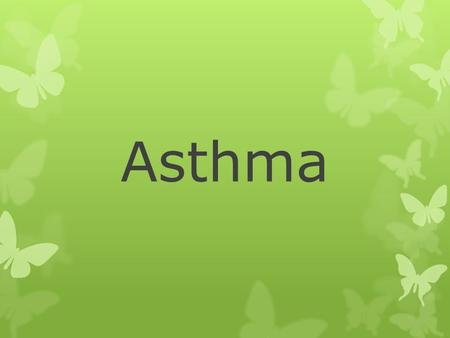 Asthma. Definition & key points  Asthma is a chronic inflammatory disorder of the airways. intermittentreversible  It is an intermittent and reversible.