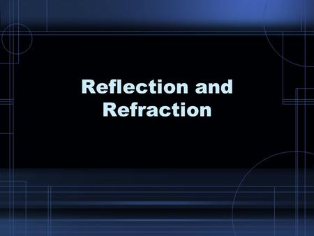 Reflection and Refraction. Reflection Reflection – some or all of a wave bounces back into the first medium when hitting a boundary of a second medium.