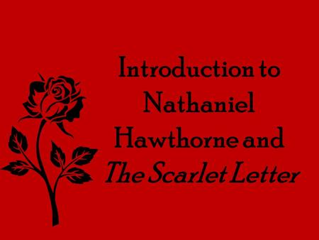 Introduction to Nathaniel Hawthorne and The Scarlet Letter.