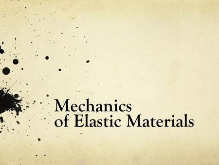 Mechanics of Elastic Materials. Why study mechanics? Useful for the analysis and design of load-bearing structures, such as: buildings bridges space shuttles.