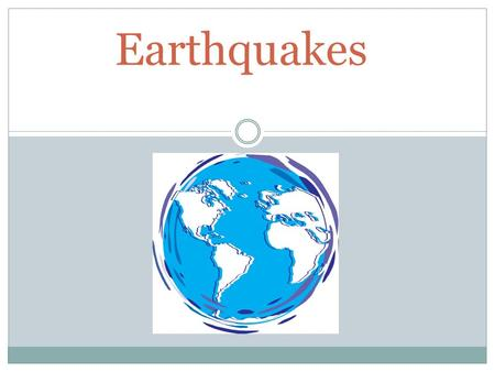 Earthquakes. What are earthquakes? The word earthquake means exactly what it says. An earthquake is when the ground shakes as a result of energy being.