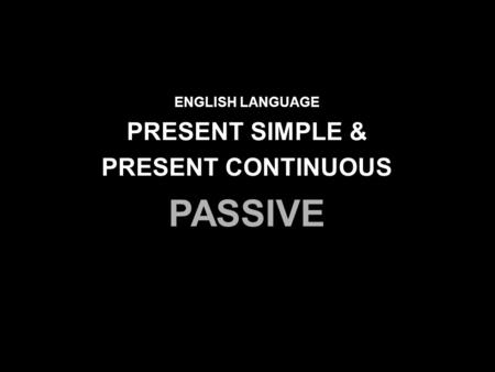ENGLISH LANGUAGE PRESENT SIMPLE & PRESENT CONTINUOUS PASSIVE.