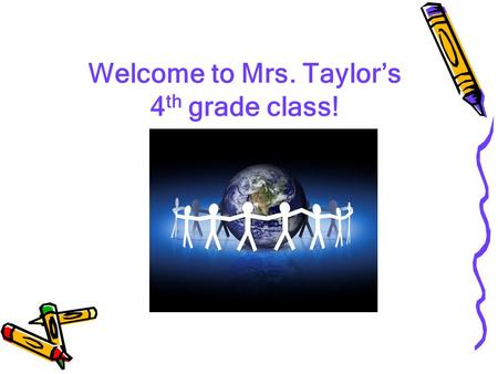 Welcome to Mrs. Taylor's 4 th grade class! What you should expect: To learn an amazing amount of information To build on all of the skills and knowledge.