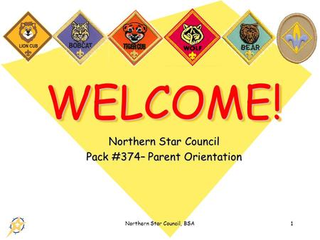 Northern Star Council, BSA1 WELCOME!WELCOME! Northern Star Council Pack #374– Parent Orientation.
