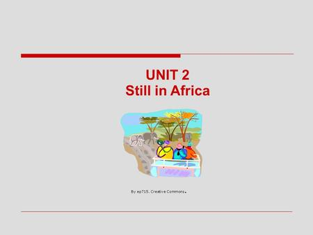 UNIT 2 Still in Africa By ep715. Creative Commons.