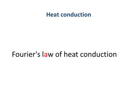 Fourier's law of heat conduction Heat conduction.