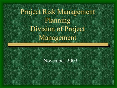 Project Risk Management Planning Division of Project Management November 2003.