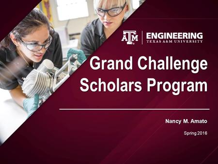 Nancy M. Amato Spring 2016 Grand Challenge Scholars Program.