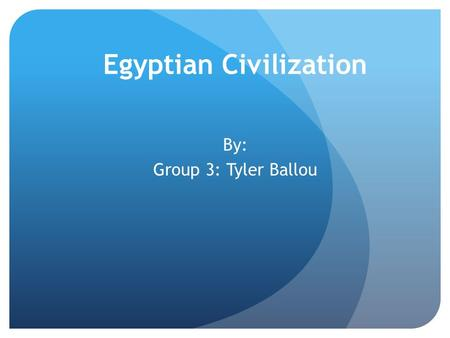 Egyptian Civilization By: Group 3: Tyler Ballou. Nile River The Nile River begins in the heart of africa and flows northward for more than 4,000 miles.