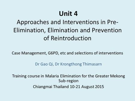 Unit 4 Approaches and Interventions in Pre- Elimination, Elimination and Prevention of Reintroduction Case Management, G6PD, etc and selections of interventions.