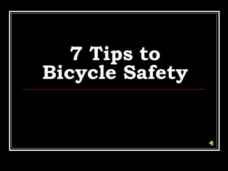 7 Tips to Bicycle Safety Safety Tip #1 Always wear a helmet!