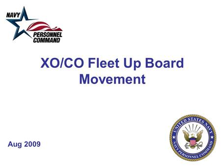 XO/CO Fleet Up Board Movement Aug 2009. Executive Summary The current XO/CO Fleet Up board resides in April, where the XO Board was under the traditional.