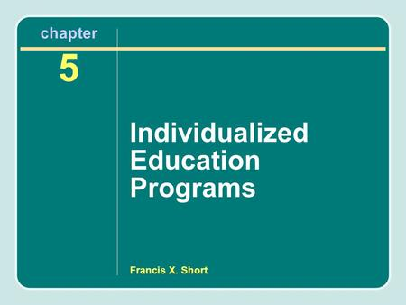 Francis X. Short Individualized Education Programs chapter 5.