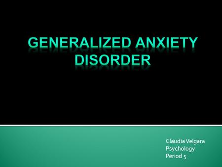 Claudia Velgara Psychology Period 5. An anxiety disorder in which a person is continually tense, apprehensive, and in a state of autonomic nervous system.