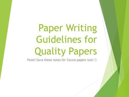 Paper Writing Guidelines for Quality Papers Pssst! Save these notes for future papers too!