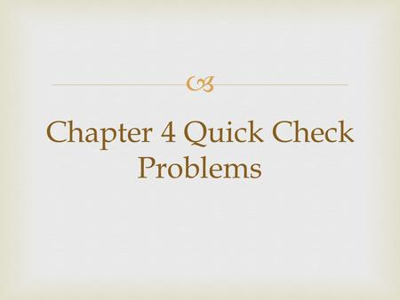  Chapter 4 Quick Check Problems.  Quick Check 4.1  The net force on an object points to the left. Two of three forces are shown. Which is the missing.